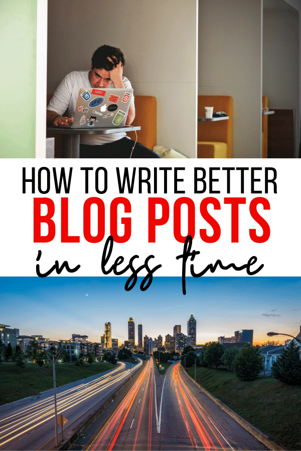 how to write better blog posts in less time