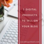 5 digital products to sell on your blog